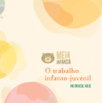 """Clique aqui para baixar o Caderno temático """"Meia infância - O trabalho infanto-juvenil no Brasil hoje"""""""
