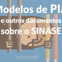 Modelos de PIA e outros materiais sobre o SINASE