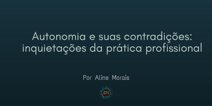 Autonomia e suas contradições: inquietações da práticaprofissional