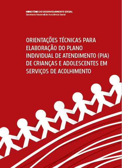 Caderno de Orientações para Elaboração do Plano Individual de Atendimento (PIA) de Crianças e Adolescentes em Serviço de Acolhimento