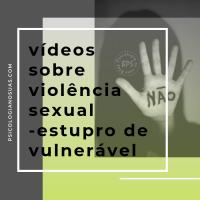 Vídeos violência sexual - Estupro de vulneráveis