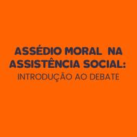 Assédio Moral na Assistência Social: Introdução ao debate